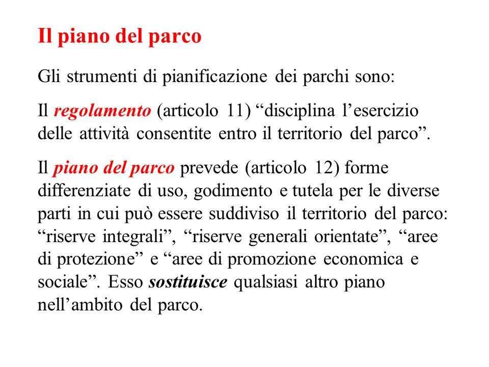 Il piano del parco Gli strumenti di pianificazione dei parchi sono: Il regolamento (articolo 11) disciplina lesercizio delle attività consentite entro