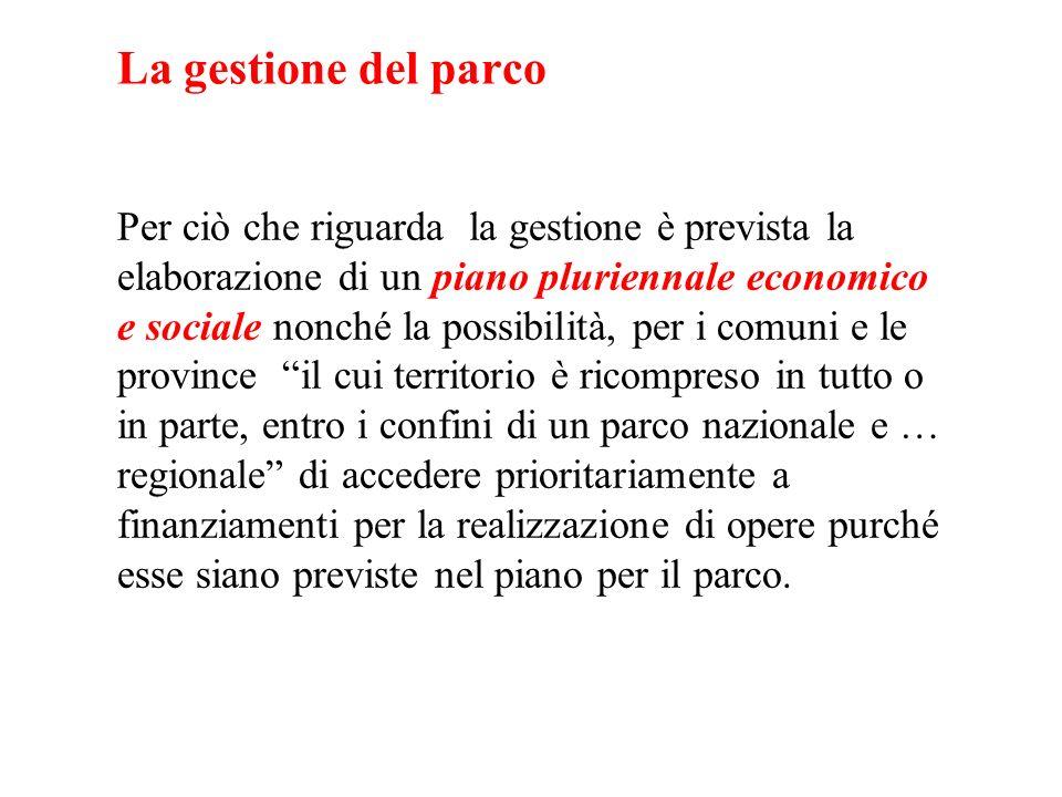 La gestione del parco Per ciò che riguarda la gestione è prevista la elaborazione di un piano pluriennale economico e sociale nonché la possibilità, p