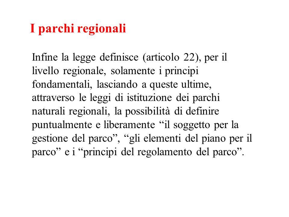 I parchi regionali Infine la legge definisce (articolo 22), per il livello regionale, solamente i principi fondamentali, lasciando a queste ultime, at