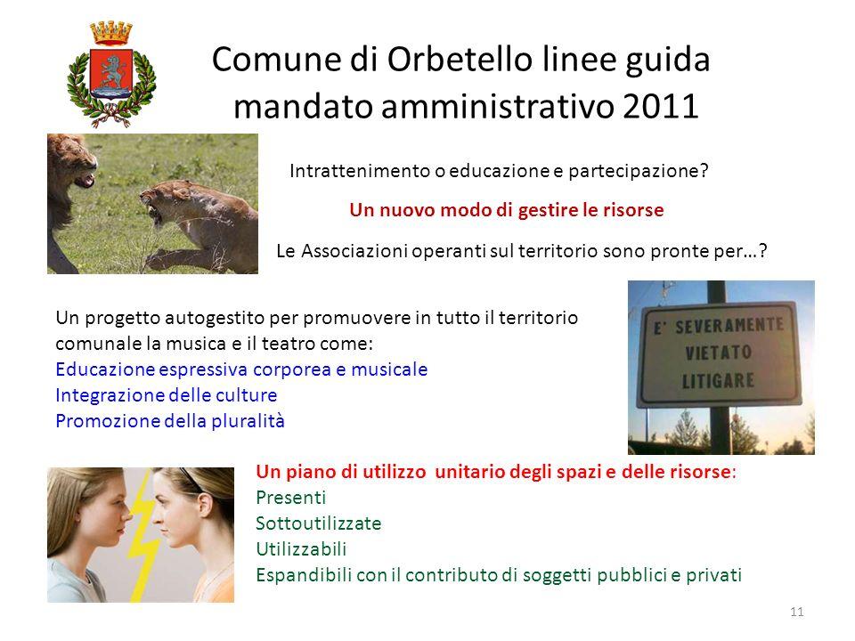 Comune di Orbetello linee guida mandato amministrativo 2011 11 Intrattenimento o educazione e partecipazione? Un nuovo modo di gestire le risorse Le A