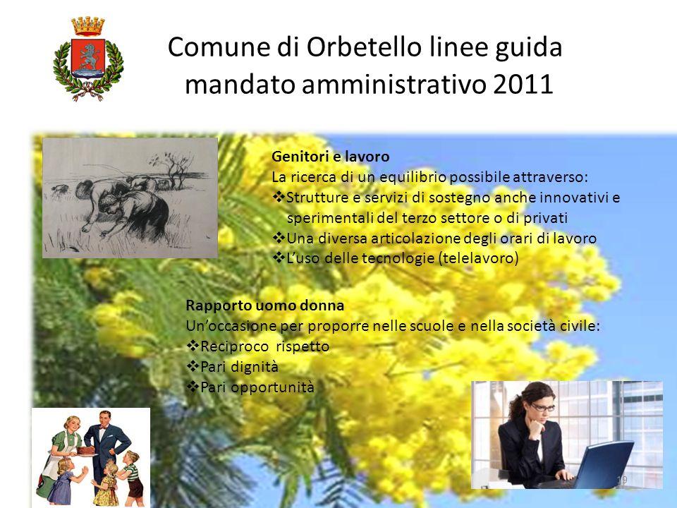 Comune di Orbetello linee guida mandato amministrativo 2011 19 Genitori e lavoro La ricerca di un equilibrio possibile attraverso: Strutture e servizi