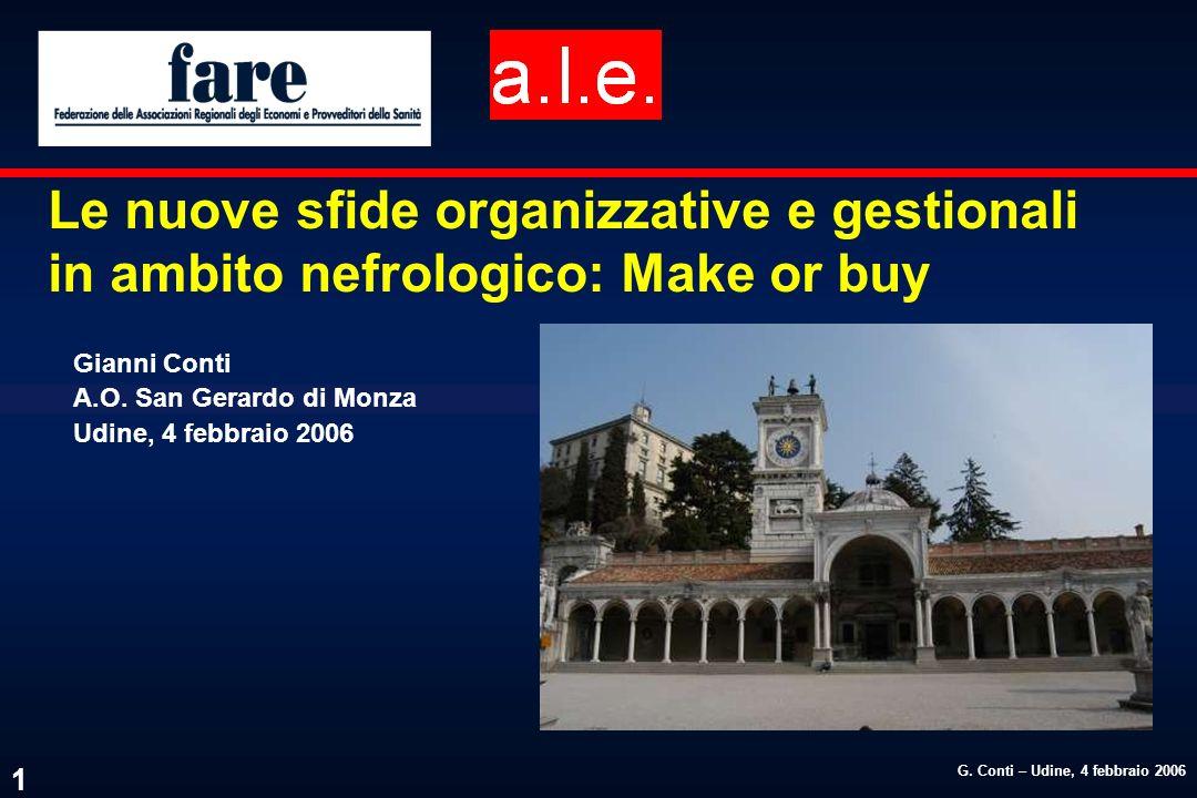 G. Conti – Udine, 4 febbraio 2006 1 Le nuove sfide organizzative e gestionali in ambito nefrologico: Make or buy Gianni Conti A.O. San Gerardo di Monz