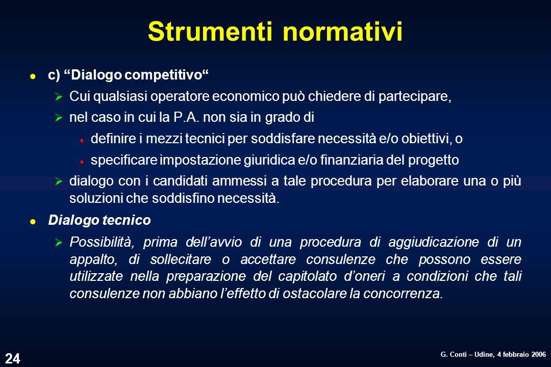 G. Conti – Udine, 4 febbraio 2006 24 Strumenti normativi l c) Dialogo competitivo Cui qualsiasi operatore economico può chiedere di partecipare, nel c