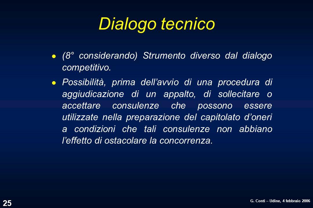 G. Conti – Udine, 4 febbraio 2006 25 Dialogo tecnico l (8° considerando) Strumento diverso dal dialogo competitivo. l Possibilità, prima dellavvio di