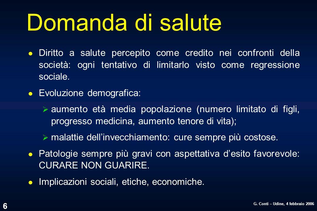 G. Conti – Udine, 4 febbraio 2006 6 Domanda di salute l Diritto a salute percepito come credito nei confronti della società: ogni tentativo di limitar