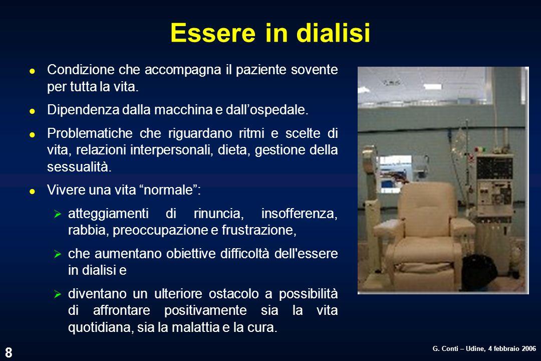 G. Conti – Udine, 4 febbraio 2006 8 Essere in dialisi l Condizione che accompagna il paziente sovente per tutta la vita. l Dipendenza dalla macchina e