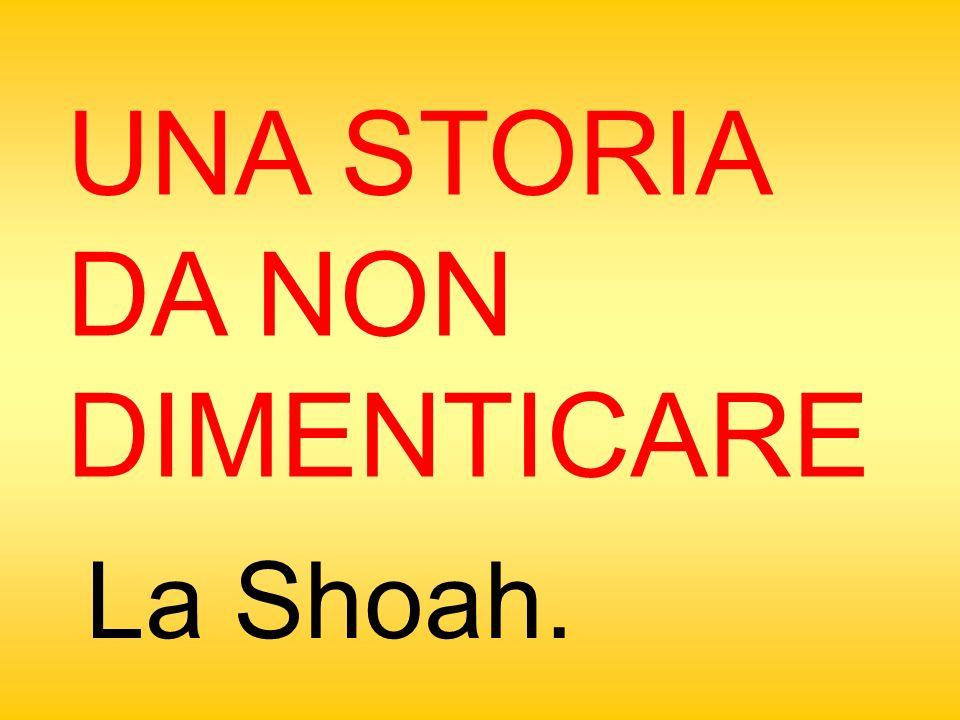 UNA STORIA DA NON DIMENTICARE La Shoah.