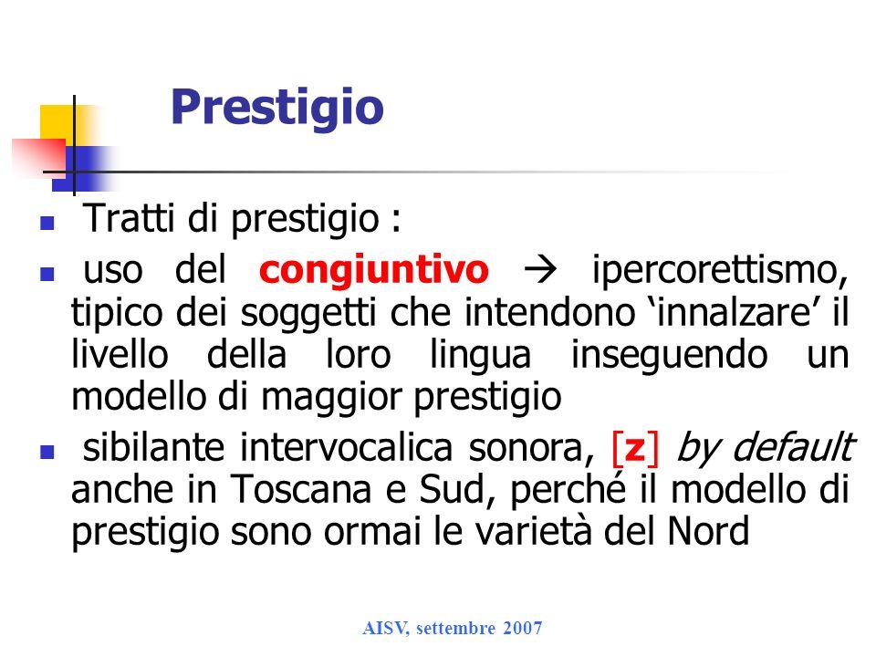 AISV, settembre 2007 Prestigio Tratti di prestigio : uso del congiuntivo ipercorettismo, tipico dei soggetti che intendono innalzare il livello della