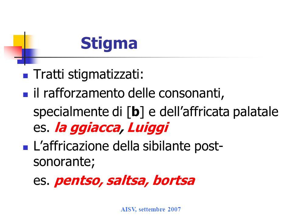 AISV, settembre 2007 Stigma Tratti stigmatizzati: il rafforzamento delle consonanti, specialmente di [b] e dellaffricata palatale es. la ggiacca, Luig