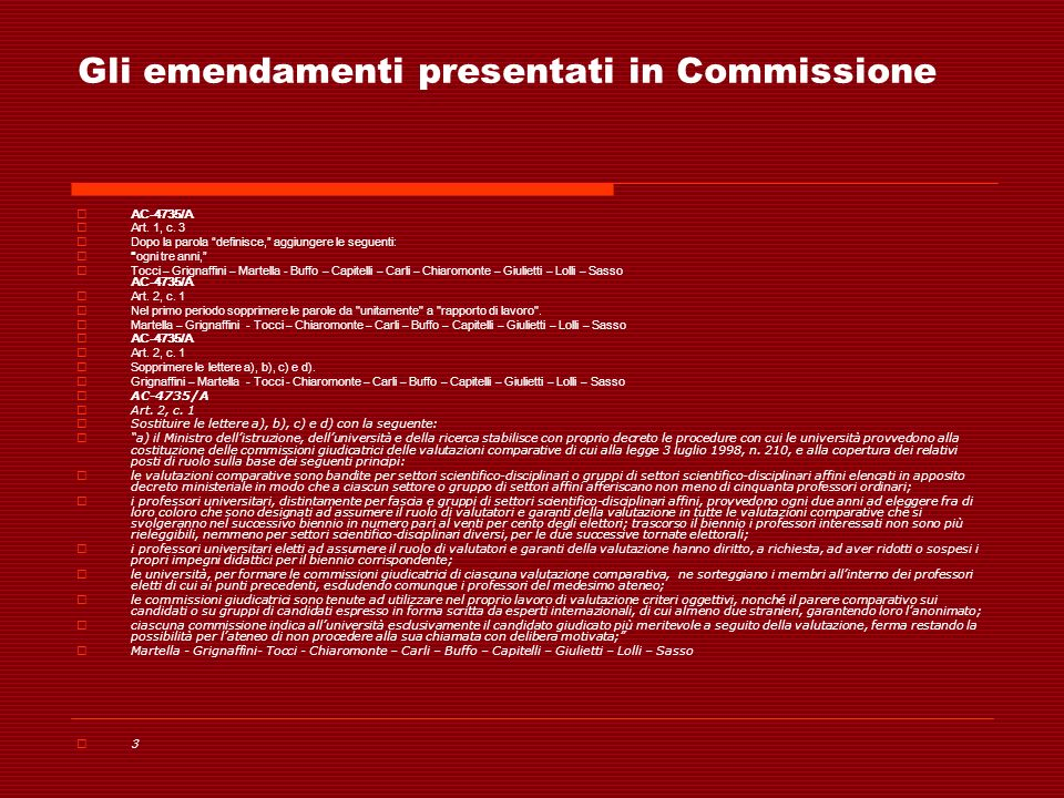 Gli emendamenti presentati in Commissione AC-4735/A Art. 1, c. 3 Dopo la parola definisce, aggiungere le seguenti: ogni tre anni, Tocci – Grignaffini