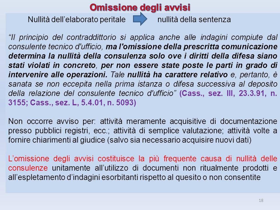 18 Nullità dellelaborato peritale nullità della sentenza Il principio del contraddittorio si applica anche alle indagini compiute dal consulente tecni