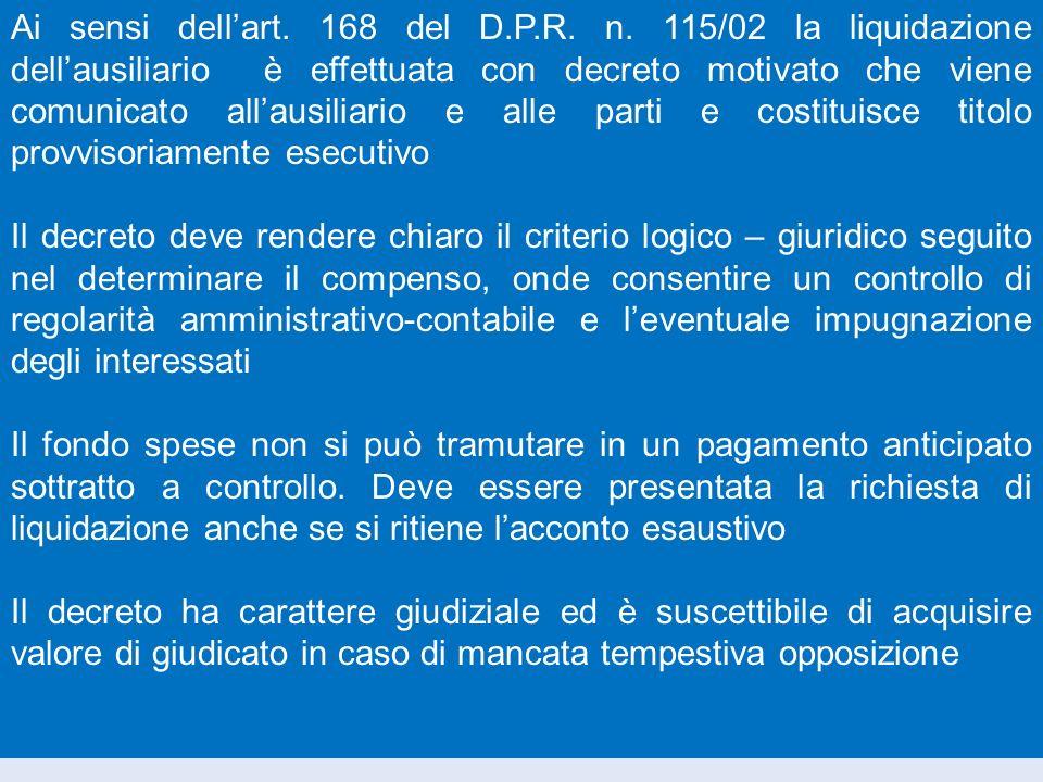 39 Ai sensi dellart. 168 del D.P.R. n. 115/02 la liquidazione dellausiliario è effettuata con decreto motivato che viene comunicato allausiliario e al