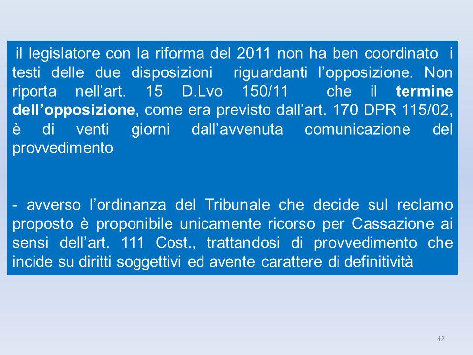 42 il legislatore con la riforma del 2011 non ha ben coordinato i testi delle due disposizioni riguardanti lopposizione. Non riporta nellart. 15 D.Lvo