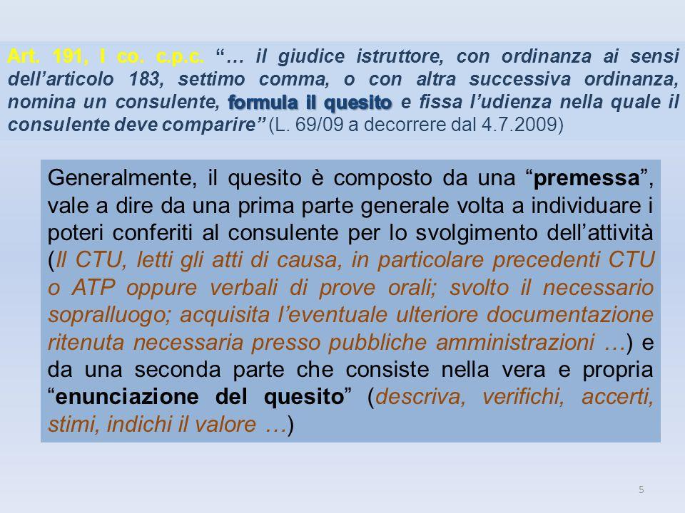 5 Generalmente, il quesito è composto da una premessa, vale a dire da una prima parte generale volta a individuare i poteri conferiti al consulente pe
