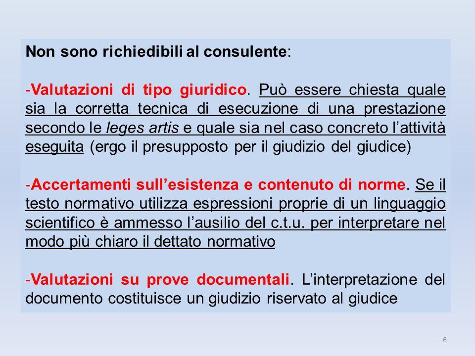 6 Non sono richiedibili al consulente: -Valutazioni di tipo giuridico. Può essere chiesta quale sia la corretta tecnica di esecuzione di una prestazio