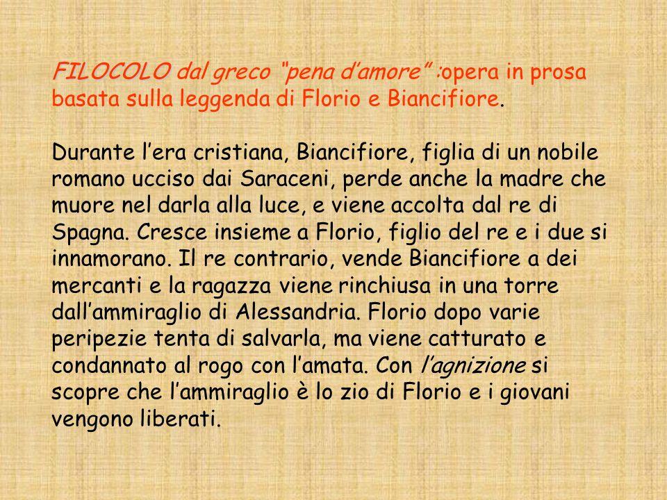 FILOCOLO FILOCOLO dal greco pena damore :opera in prosa basata sulla leggenda di Florio e Biancifiore.