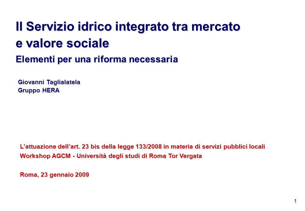 1 Il Servizio idrico integrato tra mercato e valore sociale Elementi per una riforma necessaria Lattuazione dellart. 23 bis della legge 133/2008 in ma