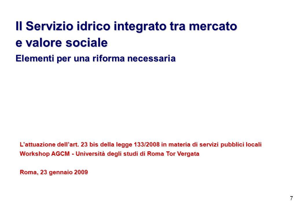 7 Il Servizio idrico integrato tra mercato e valore sociale Elementi per una riforma necessaria Lattuazione dellart. 23 bis della legge 133/2008 in ma