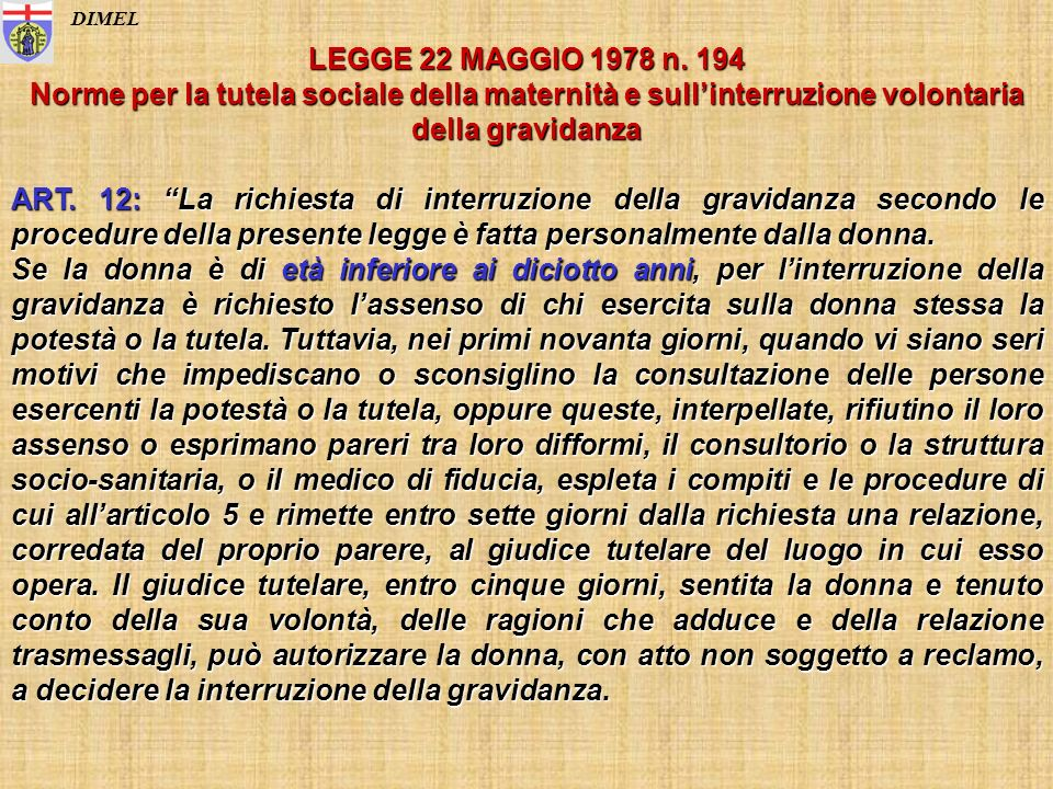 DIMEL LEGGE 22 MAGGIO 1978 n. 194 Norme per la tutela sociale della maternità e sullinterruzione volontaria della gravidanza ART. 12: La richiesta di