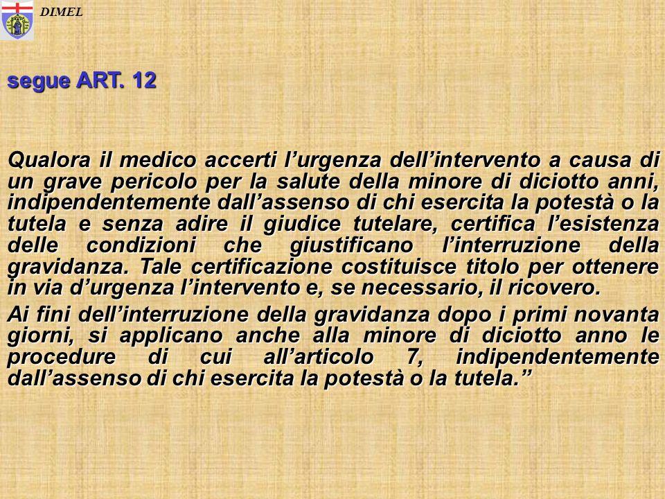 DIMEL segue ART. 12 Qualora il medico accerti lurgenza dellintervento a causa di un grave pericolo per la salute della minore di diciotto anni, indipe
