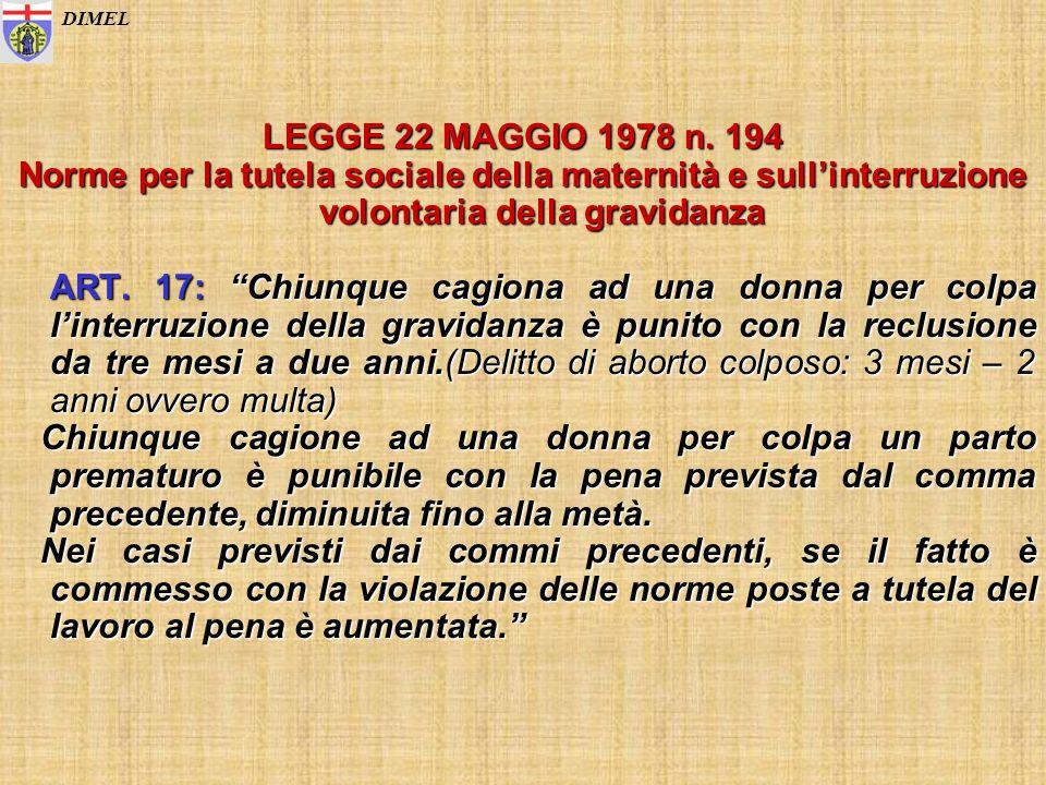 LEGGE 22 MAGGIO 1978 n. 194 Norme per la tutela sociale della maternità e sullinterruzione volontaria della gravidanza ART. 17: Chiunque cagiona ad un