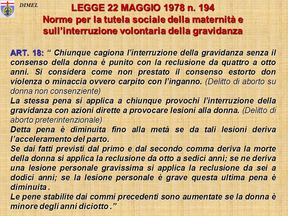 LEGGE 22 MAGGIO 1978 n. 194 Norme per la tutela sociale della maternità e sullinterruzione volontaria della gravidanza ART. 18: Chiunque cagiona linte