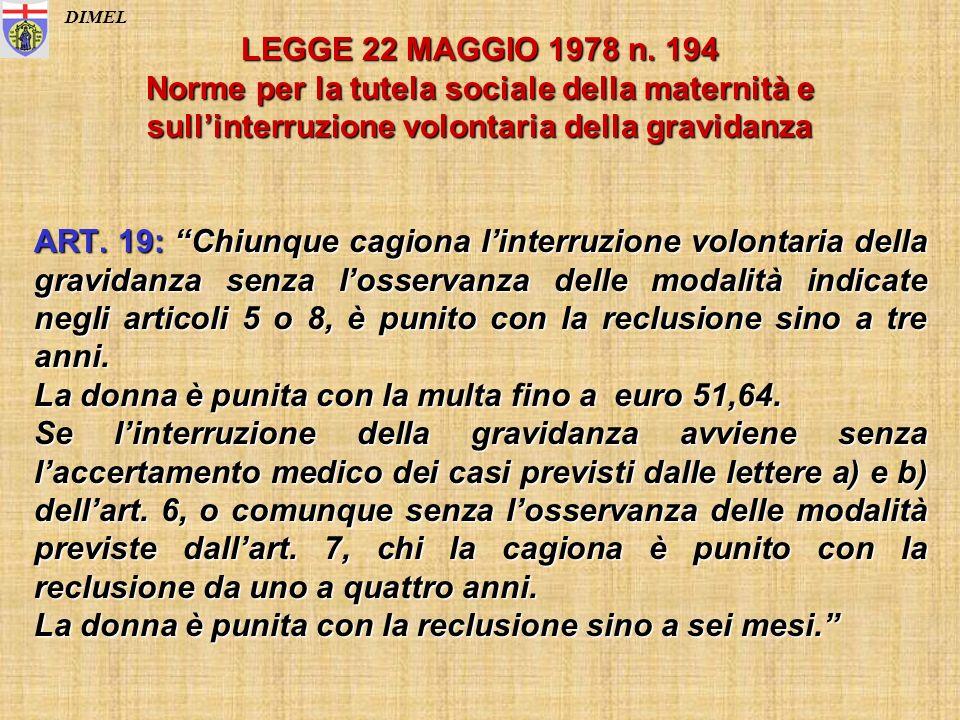 LEGGE 22 MAGGIO 1978 n. 194 Norme per la tutela sociale della maternità e sullinterruzione volontaria della gravidanza ART. 19: Chiunque cagiona linte