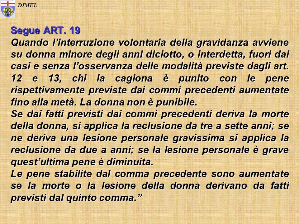 Segue ART. 19 Quando linterruzione volontaria della gravidanza avviene su donna minore degli anni diciotto, o interdetta, fuori dai casi e senza losse