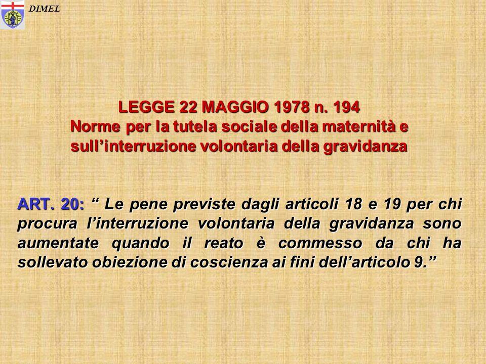 LEGGE 22 MAGGIO 1978 n. 194 Norme per la tutela sociale della maternità e sullinterruzione volontaria della gravidanza ART. 20: Le pene previste dagli