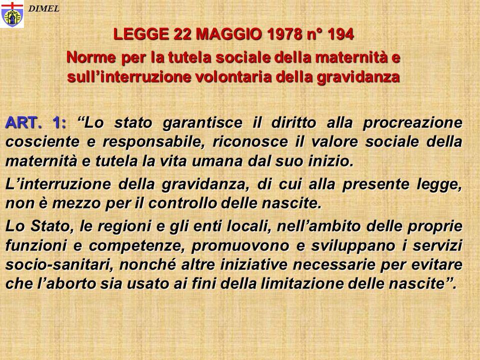 LEGGE 22 MAGGIO 1978 n° 194 Norme per la tutela sociale della maternità e sullinterruzione volontaria della gravidanza ART. 1: Lo stato garantisce il