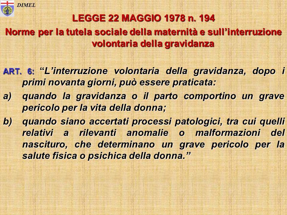 LEGGE 22 MAGGIO 1978 n. 194 Norme per la tutela sociale della maternità e sullinterruzione volontaria della gravidanza ART. 6:Linterruzione volontaria