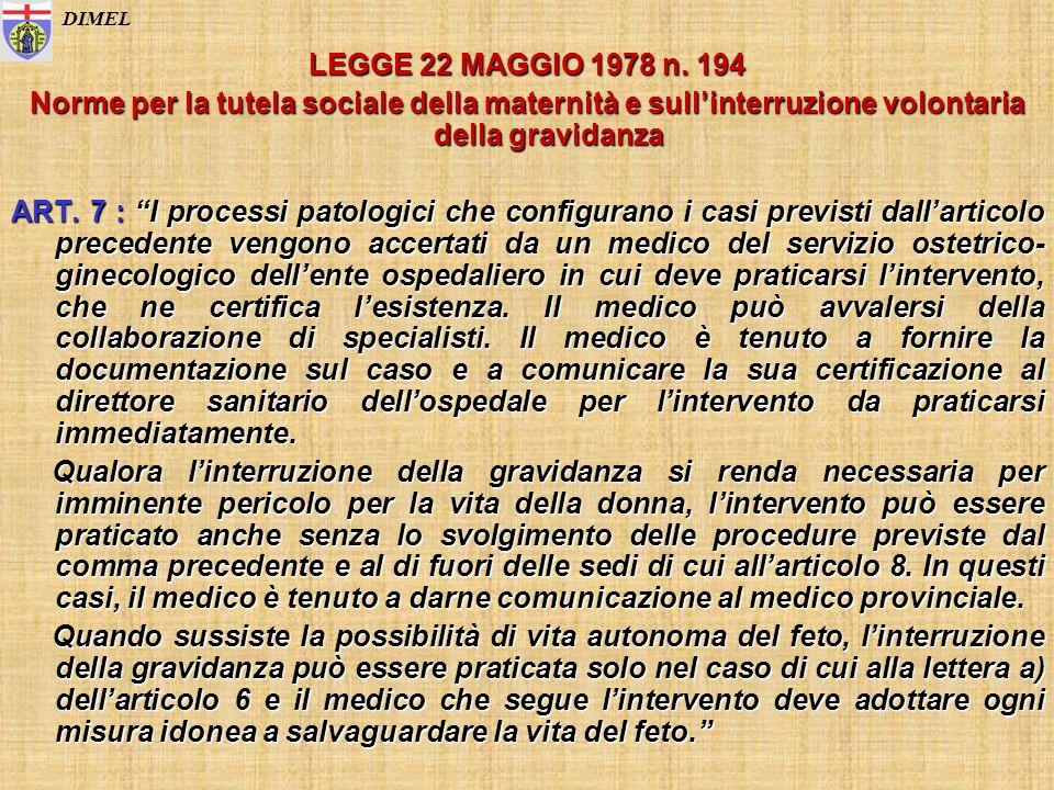 LEGGE 22 MAGGIO 1978 n. 194 Norme per la tutela sociale della maternità e sullinterruzione volontaria della gravidanza ART. 7 : I processi patologici