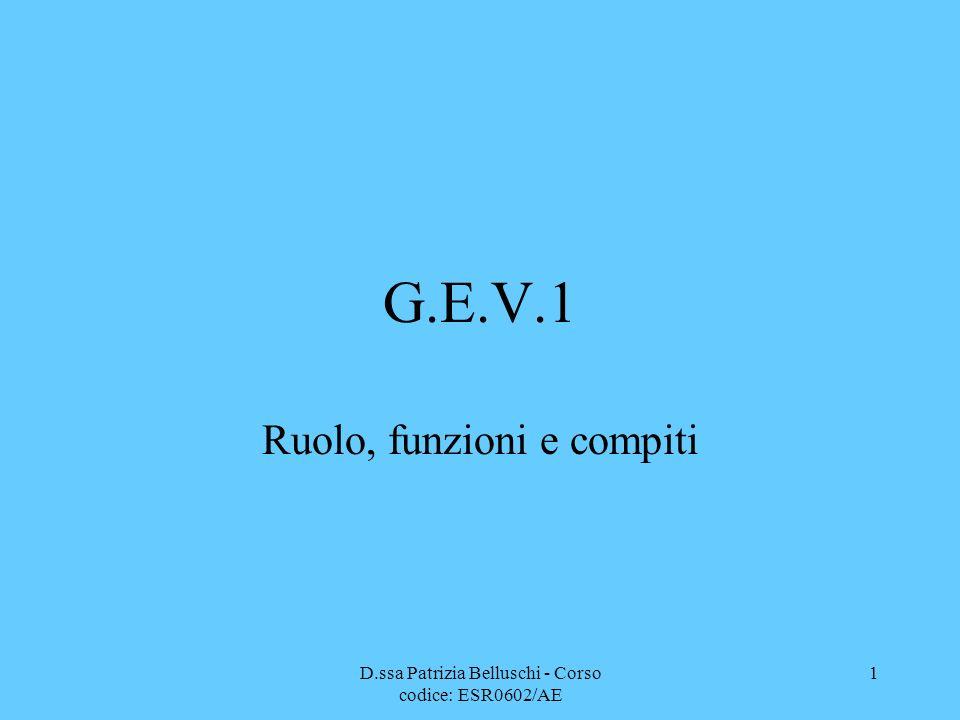 D.ssa Patrizia Belluschi - Corso codice: ESR0602/AE 1 G.E.V.1 Ruolo, funzioni e compiti