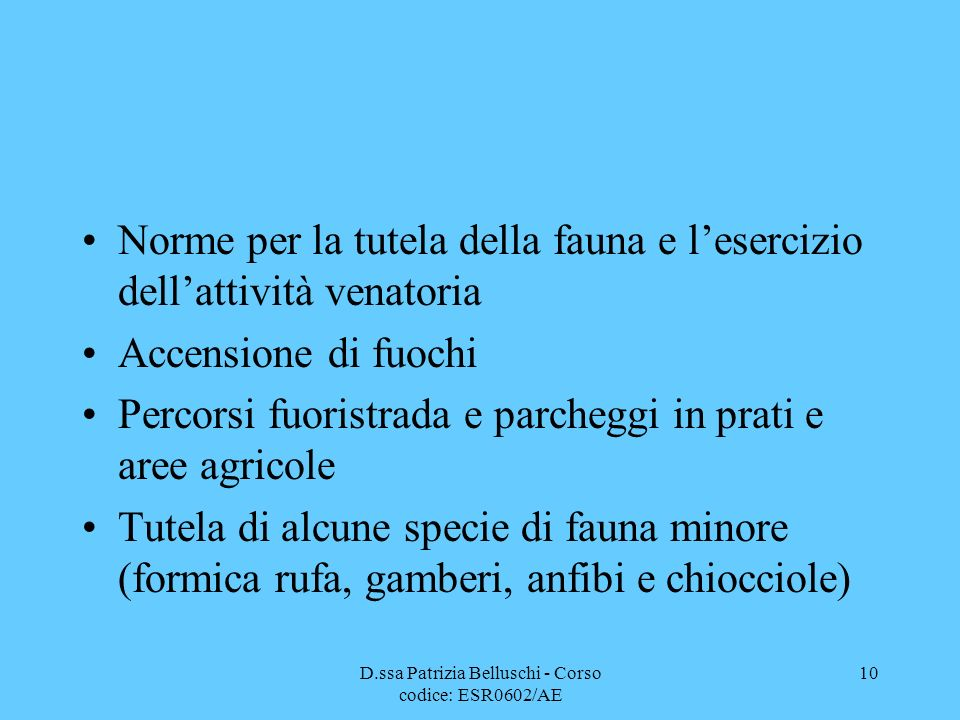 D.ssa Patrizia Belluschi - Corso codice: ESR0602/AE 10 Norme per la tutela della fauna e lesercizio dellattività venatoria Accensione di fuochi Percor