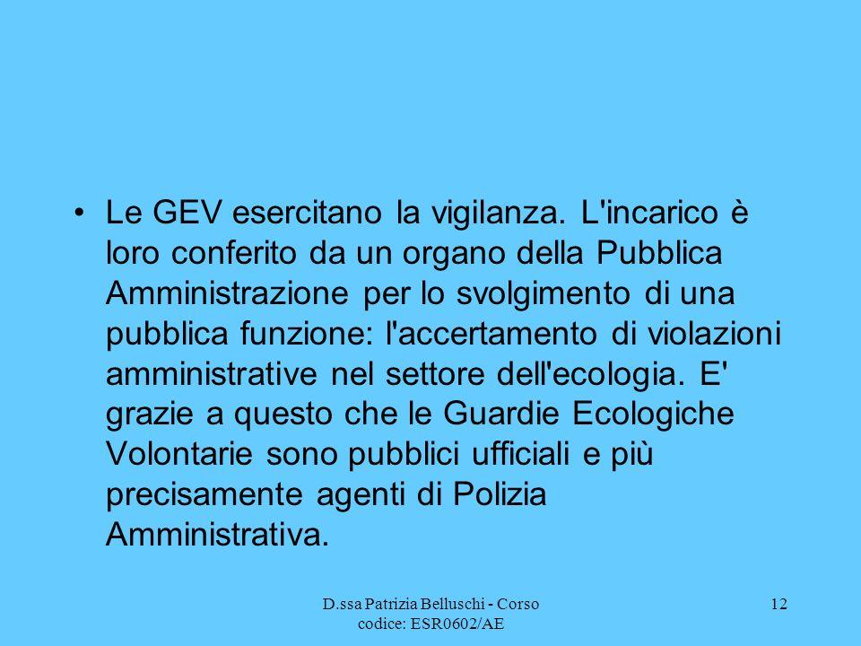 D.ssa Patrizia Belluschi - Corso codice: ESR0602/AE 12 Le GEV esercitano la vigilanza. L'incarico è loro conferito da un organo della Pubblica Amminis
