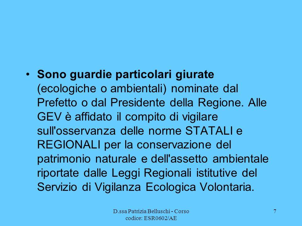 D.ssa Patrizia Belluschi - Corso codice: ESR0602/AE 7 Sono guardie particolari giurate (ecologiche o ambientali) nominate dal Prefetto o dal President