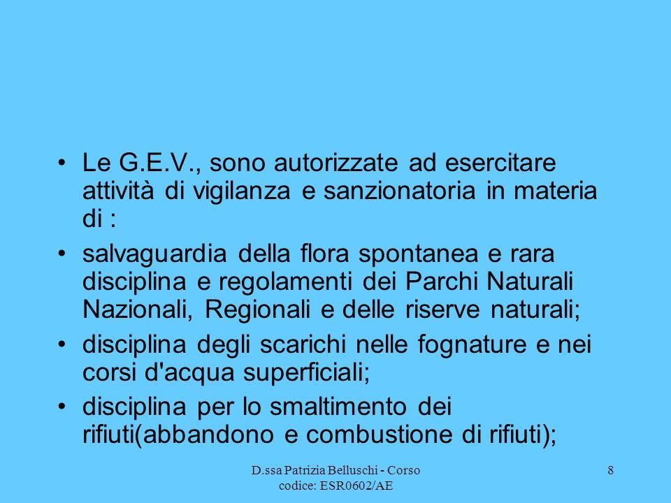 D.ssa Patrizia Belluschi - Corso codice: ESR0602/AE 8 Le G.E.V., sono autorizzate ad esercitare attività di vigilanza e sanzionatoria in materia di :