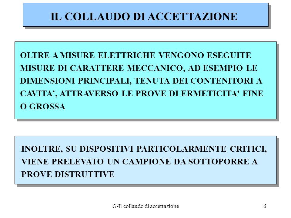 G-Il collaudo di accettazione6 INOLTRE, SU DISPOSITIVI PARTICOLARMENTE CRITICI, VIENE PRELEVATO UN CAMPIONE DA SOTTOPORRE A PROVE DISTRUTTIVE OLTRE A