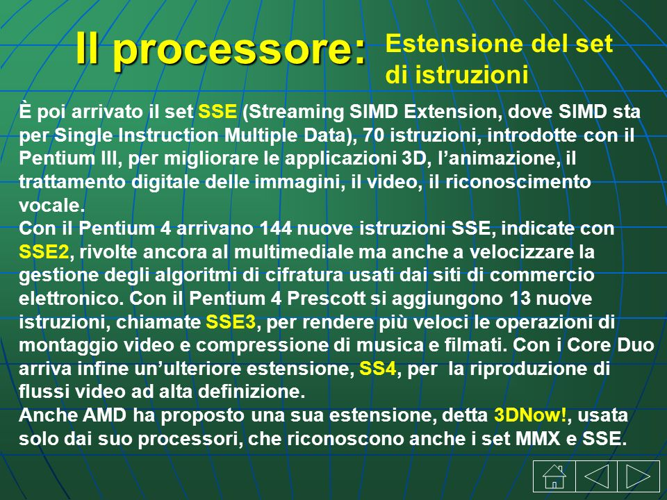 Il processore: È poi arrivato il set SSE (Streaming SIMD Extension, dove SIMD sta per Single Instruction Multiple Data), 70 istruzioni, introdotte con