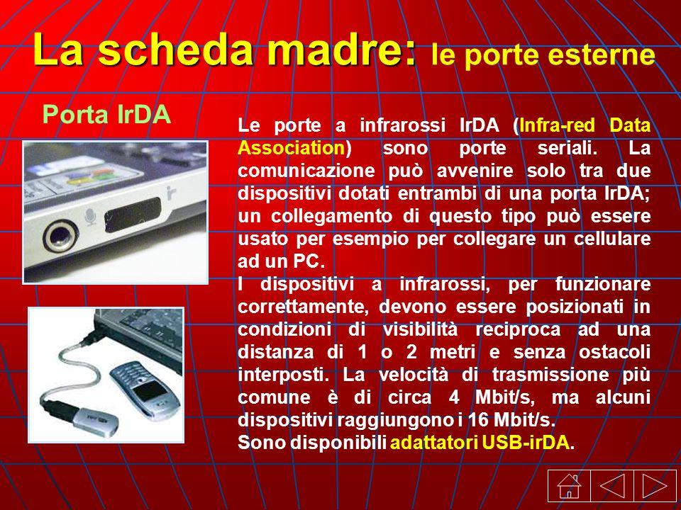 Le porte a infrarossi IrDA (lnfra-red Data Association) sono porte seriali.