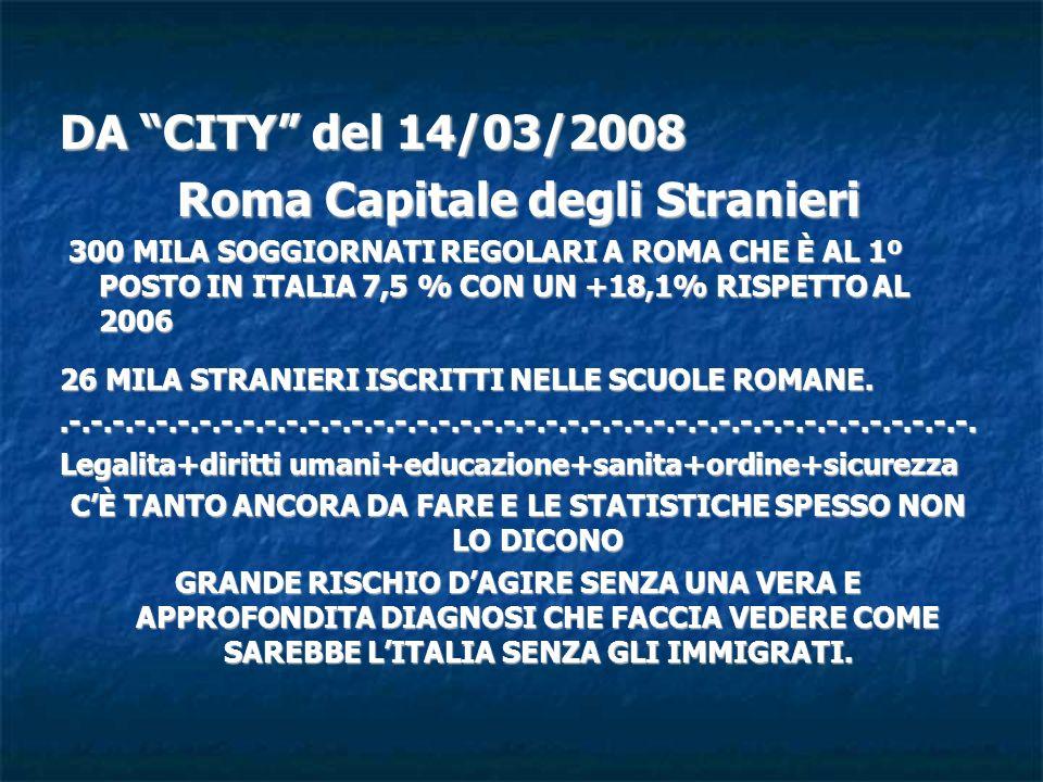 DA CITY del 14/03/2008 Roma Capitale degli Stranieri 300 MILA SOGGIORNATI REGOLARI A ROMA CHE È AL 1º POSTO IN ITALIA 7,5 % CON UN +18,1% RISPETTO AL