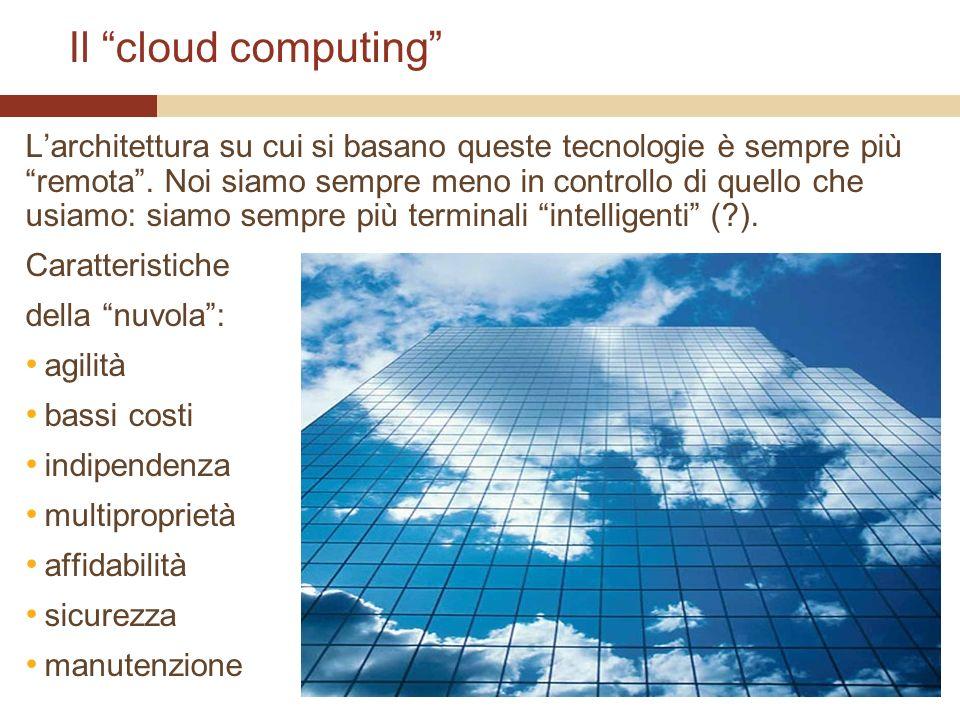 Il cloud computing Larchitettura su cui si basano queste tecnologie è sempre più remota.