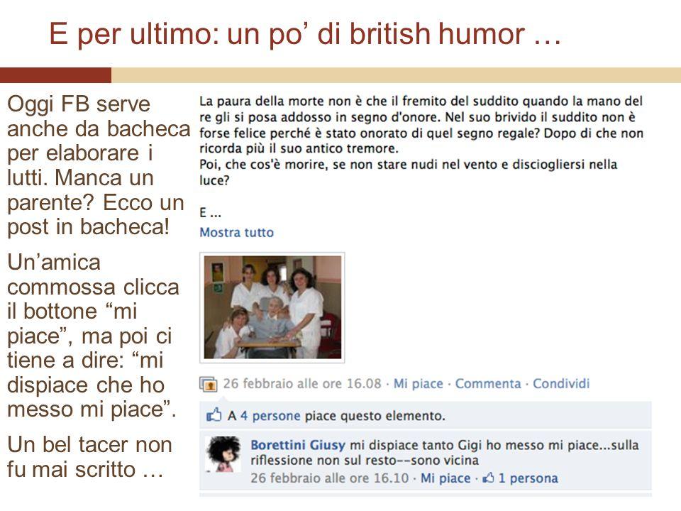 E per ultimo: un po di british humor … Oggi FB serve anche da bacheca per elaborare i lutti.