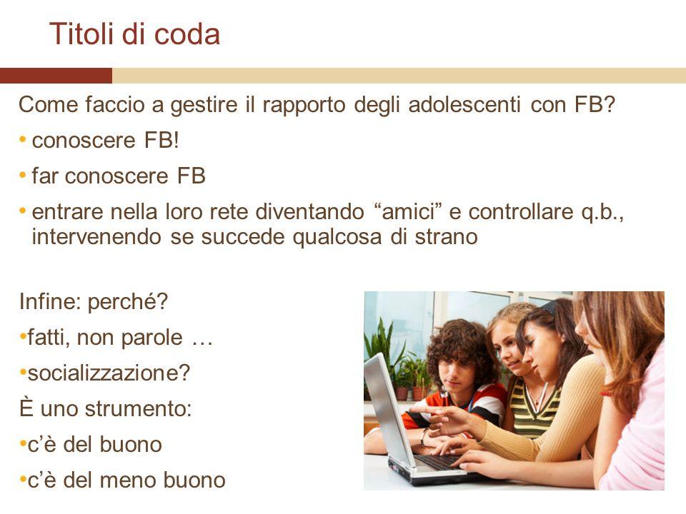 Titoli di coda Come faccio a gestire il rapporto degli adolescenti con FB.