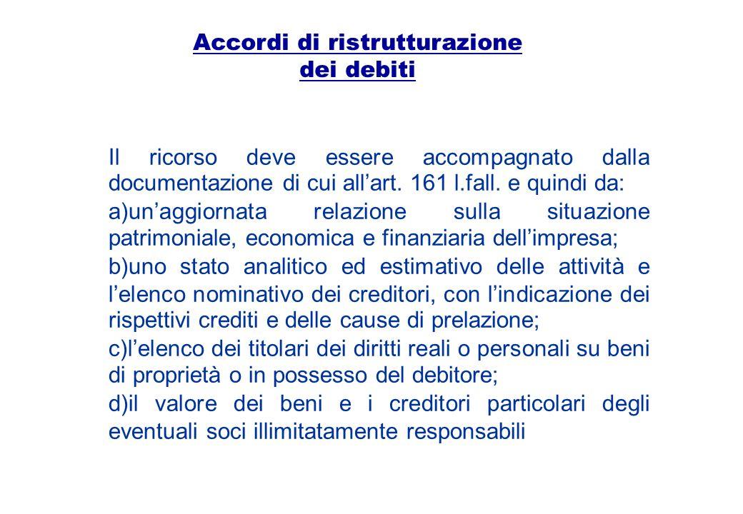 Accordi di ristrutturazione dei debiti Il ricorso deve essere accompagnato dalla documentazione di cui allart. 161 l.fall. e quindi da: a)unaggiornata