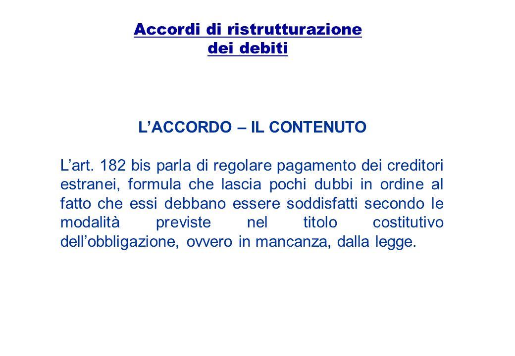 Accordi di ristrutturazione dei debiti LACCORDO – IL CONTENUTO Lart. 182 bis parla di regolare pagamento dei creditori estranei, formula che lascia po