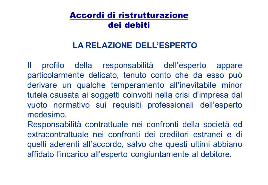 Accordi di ristrutturazione dei debiti LA RELAZIONE DELLESPERTO Il profilo della responsabilità dellesperto appare particolarmente delicato, tenuto co