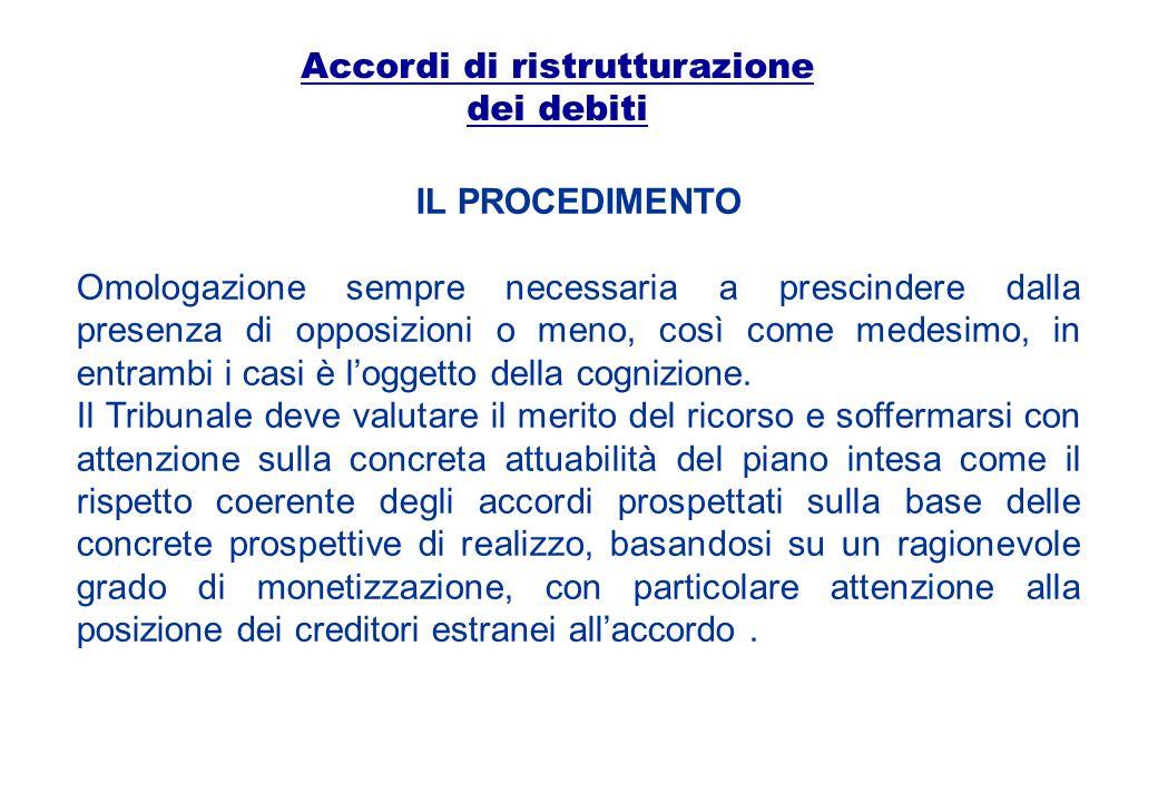 Accordi di ristrutturazione dei debiti IL PROCEDIMENTO Omologazione sempre necessaria a prescindere dalla presenza di opposizioni o meno, così come me