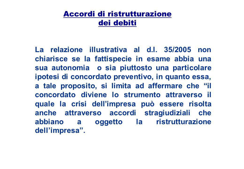 Accordi di ristrutturazione dei debiti La relazione illustrativa al d.l. 35/2005 non chiarisce se la fattispecie in esame abbia una sua autonomia o si