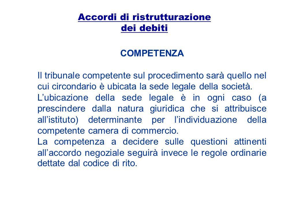 Accordi di ristrutturazione dei debiti COMPETENZA Il tribunale competente sul procedimento sarà quello nel cui circondario è ubicata la sede legale de